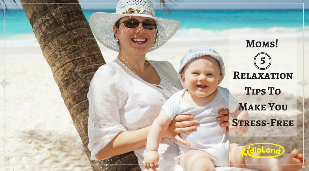 moms-relaxation-tips-to-make-you-stress-free